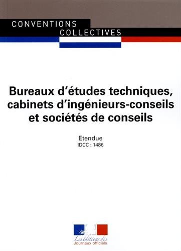 Bureaux d'études techniques, cabinets d'ingénieurs-conseils et sociétés de conseils - Convention collective nationale étendue 30e édition Janvier 2016 - Brochure n°3018 - IDCC : 1486 par Journaux officiels