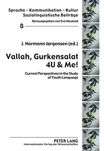 Vallah Gurkensalat 4U & Me!: Current Perspectives in the Study of Youth Language (Sprache - Kommunikation - Kultur)
