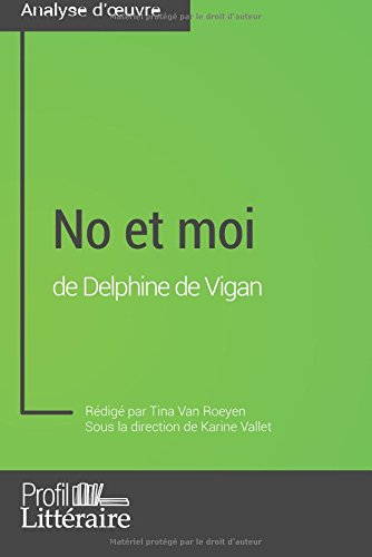 No et moi de Delphine de Vigan (Analyse approfondie): Approfondissez Votre Lecture Des Romans Classiques Et Modernes Avec Profil-Litteraire.Fr par Tina Van Roeyen