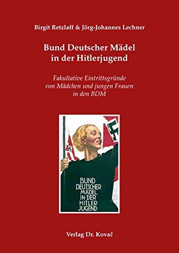 Bund Deutscher Mädel in der Hitlerjugend: Fakultative Eintrittsgründe von Mädchen und jungen Frauen in den BDM (Studien zur Zeitgeschichte)