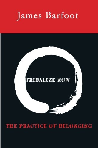 Tribalize Now: The Practice of Belonging