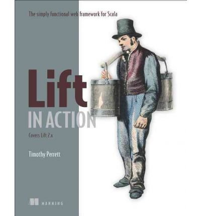 [ LIFT IN ACTION: THE SIMPLY FUNCTIONAL WEB FRAMEWORK FOR SCALA - IPS [ LIFT IN ACTION: THE SIMPLY FUNCTIONAL WEB FRAMEWORK FOR SCALA - IPS ] BY PERRETT, TIMOTHY ( AUTHOR )NOV-24-2011 PAPERBACK ] By Perrett, Timothy ( Author ) Nov- 2011 [ Paperback ]