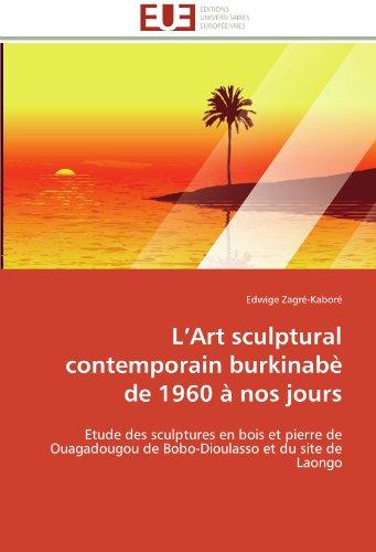l art sculptural contemporain burkinabè de 1960 à nos jours par Edwige Zagré-Kaboré
