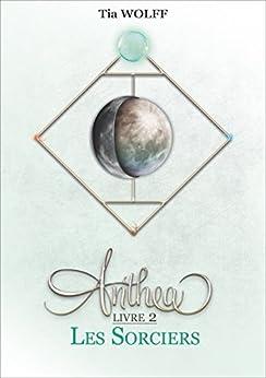 Anthea - Livre 2 : Les Sorciers par [Wolff, Tia]
