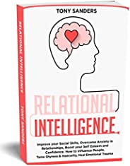 Relational Intelligence: Improve your Social Skills, Overcome Anxiety in Relationships, Boost your Self Esteem