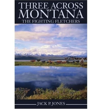 -three-across-montana-the-fighting-fletchers-by-jones-jack-payne-author-aug-2002-paperback-