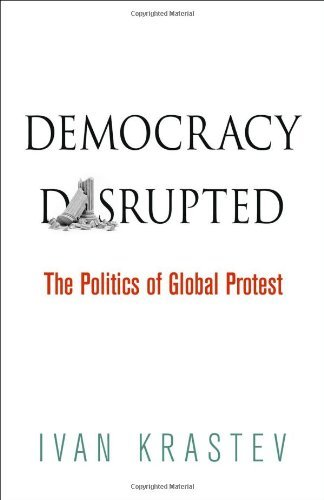 Democracy Disrupted: The Politics of Global Protest by Ivan Krastev (16-May-2014) Paperback