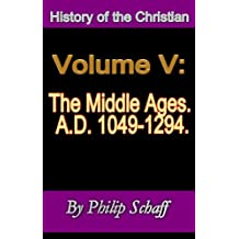 History of the Christian Church, Volume V: The Middle Ages. A.D. 1049-1294. (English Edition)