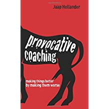 Provocative Coaching: Making Things Better By Making Them Worse