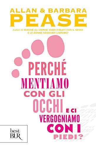 Perché mentiamo con gli occhi e ci vergogniamo con i piedi? (Italian Edition)