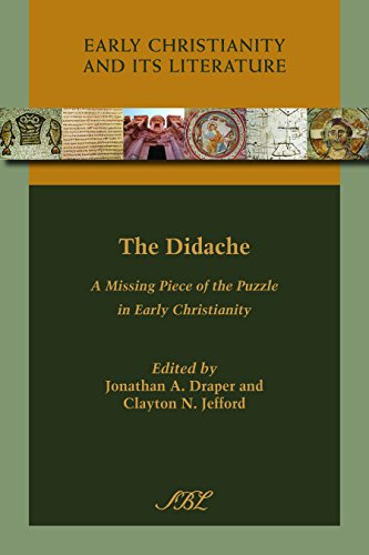 The Didache: A Missing Piece of the Puzzle in Early Christianity (Early Christianity and Its Literature Book 14) (English Edition)