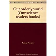 Our orderly world (Our science readers books)