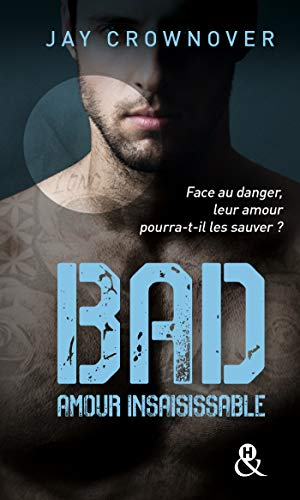 Bad - T5 Amour Insaisissable: , La suite de la série New Adult à succès de Jay Crownover - Des bad boys, des vrais !