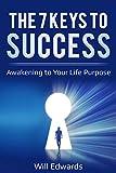 The 7 Keys to Success: Awakening to Your Life Purpose (English Edition)