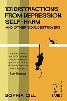 101 Distractions from Depression, Self-harm (and other Soul-destroyers) by [Gill, Sophia]