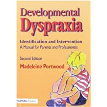 [Developmental Dyspraxia: Identification and Intervention: A Manual for Parents and Professionals] (By: Madeleine Portwood) [published: March, 2007]