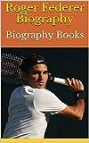 Roger Federer Biography: Biography Books (English Edition)