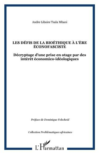 Les défis de la bioéthique à l'ère éconofasciste : Décryptage d'une prise en otage par des intérêts économico-idéologiques