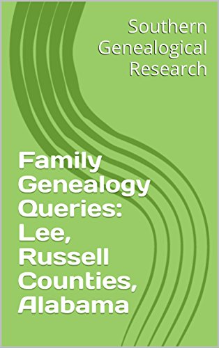 Family Genealogy Queries: Lee, Russell Counties, Alabama (Southern Genealogical Research) (English Edition)