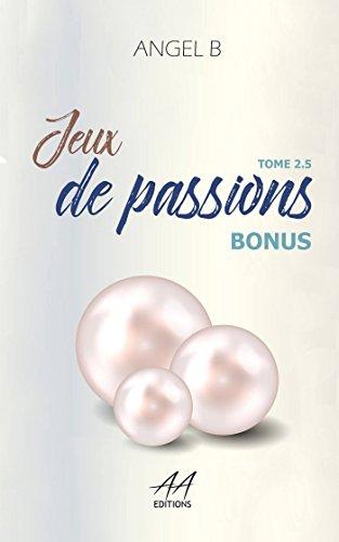 Jeux de passions: Bonus : tome 2.5