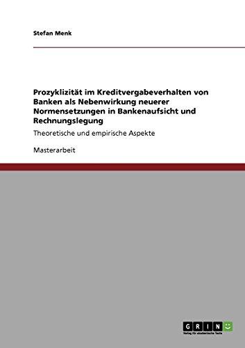 Prozyklizität im Kreditvergabeverhalten von Banken als Nebenwirkung neuerer Normensetzungen in...