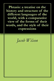Phrasis: a treatise on the history and structure of the