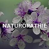 Naturopathie 2018 - Chansons Apaisantes pour Rester en Bonne Santé...