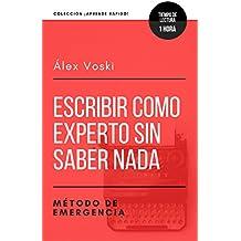 Escribir como experto sin saber nada: Método de emergencia: Para escribir sobre cualquier tema en tiempo récord (Colección ¡Aprende rápido!) (Spanish Edition)