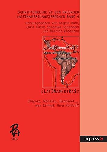 ¿LatINameriKaS?: Chavez, Morales, Bachelet... was bringt ihre Politik? (Schriftenreihe zu den Passauer LateinAmerikagesprächen, Band 4)