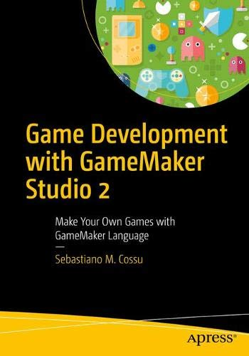 Game Development with GameMaker Studio 2: Make Your Own Games with GameMaker Language (Game Video Maker)