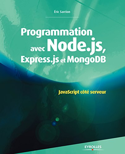 Programmation avec Node.js, Express.js et MongoDB: JavaScript coté serveur (Noire) (French Edition)