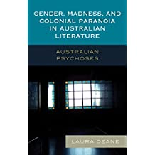 Gender, Madness, and Colonial Paranoia in Australian Literature: Australian Psychoses