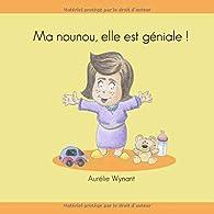 Ma nounou, elle est géniale ! par Aurélie Wynant