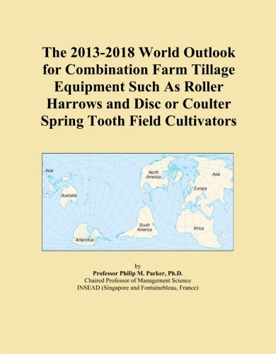 Disc Cultivator (The 2013-2018 World Outlook for Combination Farm Tillage Equipment Such As Roller Harrows and Disc or Coulter Spring Tooth Field Cultivators)