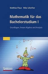 Mathematik für das Bachelorstudium I: Grundlagen, lineare Algebra und Analysis