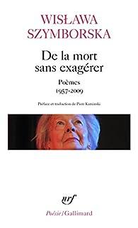 De la mort sans exagérer : Poèmes 1957-2009 par Wislawa Szymborska