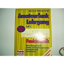 Amateurfunk-Lehrgang Funktechnik. Übertragungstechnik, Sender- und Empfängertechnik, Antennentechnik, Betriebsarten