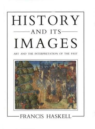 History and Its Images: Art and the Interpretation of the Past por Francis Haskell