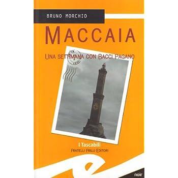 Maccaia. Una Settimana Con Bacci Pagano