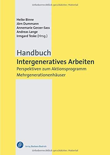 Handbuch Intergeneratives Arbeiten: Perspektiven zum Aktionsprogramm Mehrgenerationenhäuser