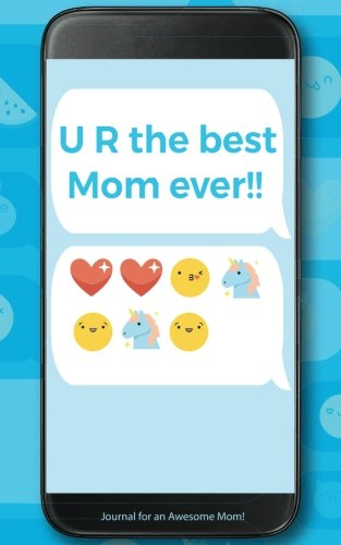 UR the Best Mom Ever! Journal for an Awesome Mom!: Funny Text Message Smartphone, Blank Lined Journal for Mom, Funny Texting Gift for Moms