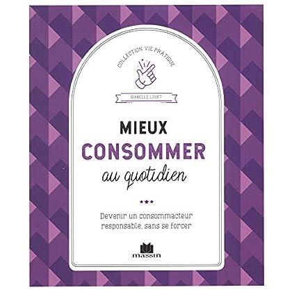 Mieux consommer : Devenir un consommateur responsable, sans se forcer