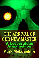 The Arrival Of Our New Master: A Lovecraftian Armageddon