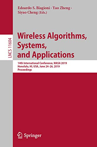 Wireless Algorithms, Systems, and Applications: 14th International Conference, WASA 2019, Honolulu, HI, USA, June 24-26, 2019, Proceedings (Lecture Notes ... Science Book 11604) (English Edition)