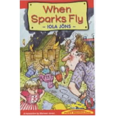 [(When Sparks Fly)] [ By (author) Iola Jons, Illustrated by Sion Morris, Translated by Mairwen Jones ] [September, 2001]