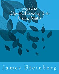 Apache OpenOffice.org 3.4: Using Math (Using Apache OpenOffice.org 3.4 Book 2)