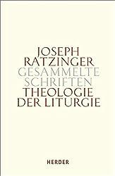 Joseph Ratzinger - Gesammelte Schriften: Theologie der Liturgie: Die sakramentale Begründung christlicher Existenz