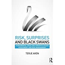 Risk, Surprises and Black Swans: Fundamental Ideas and Concepts in Risk Assessment and Risk Management