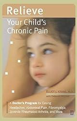 Relieve Your Child's Chronic Pain: A Doctor's Program for Easing Headaches, Abdominal Pain, Fibromyalgia, Juvenile Rheumatoid Arthritis, and More (Lynn Sonberg Books)
