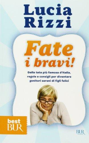 Fate i bravi! Dalla tata più famosa d'Italia, regole e consigli per diventare genitori sereni di figli felici